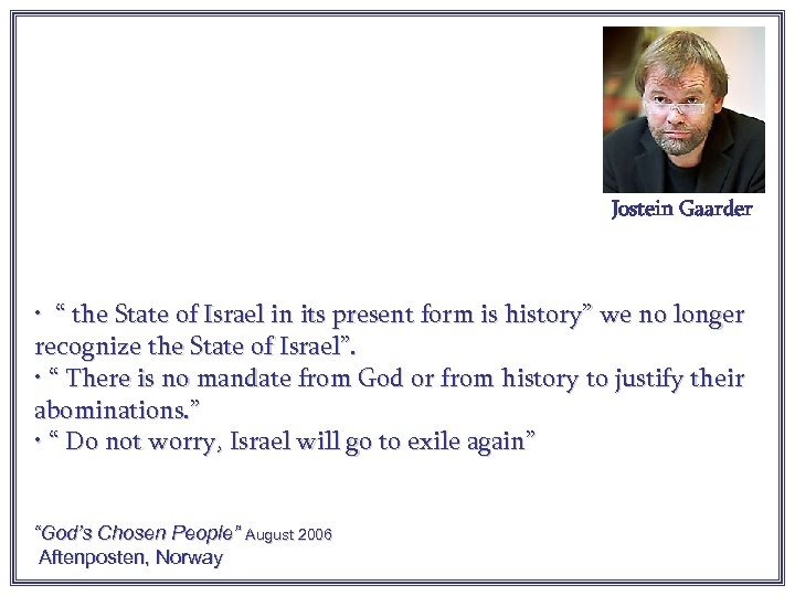 """Jostein Gaarder • """" the State of Israel in its present form is history"""""""