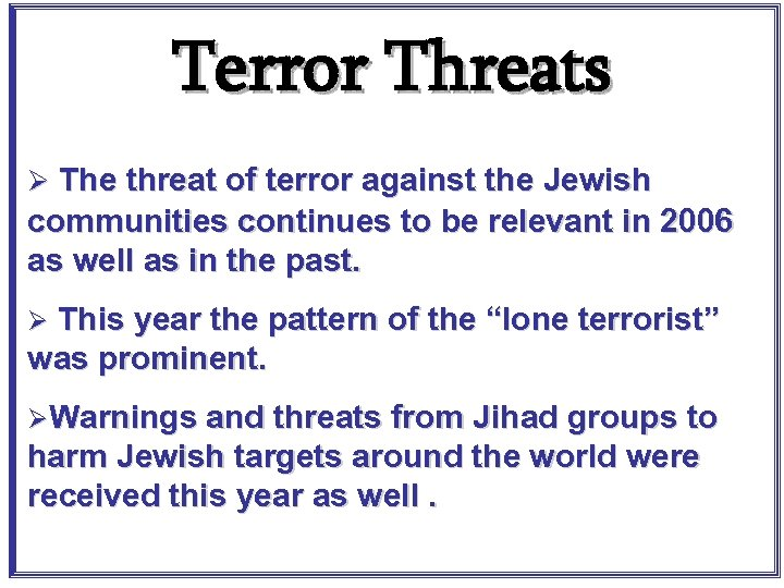 Terror Threats Ø The threat of terror against the Jewish communities continues to be