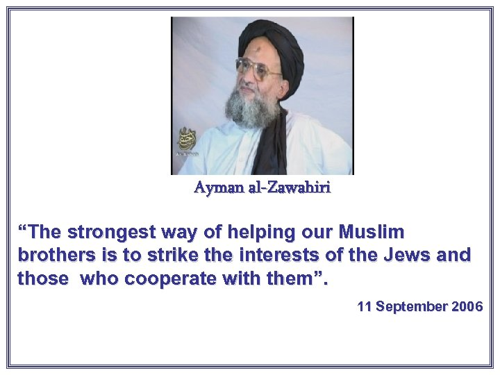 """Ayman al-Zawahiri """"The strongest way of helping our Muslim brothers is to strike the"""