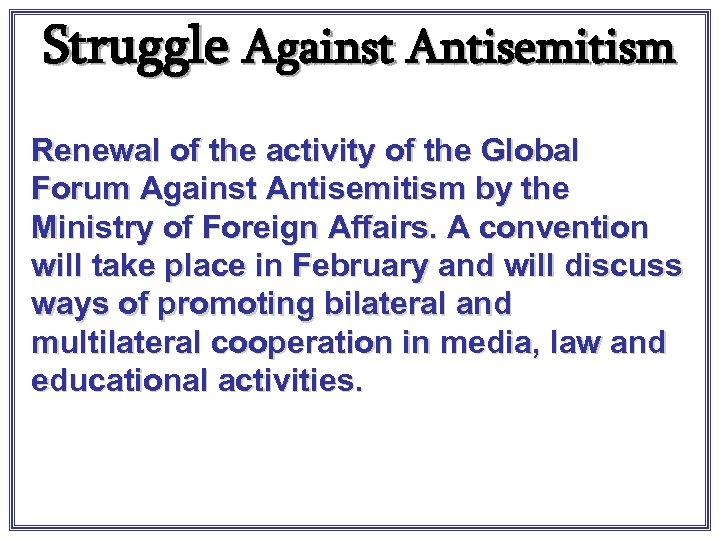 Struggle Against Antisemitism Renewal of the activity of the Global Forum Against Antisemitism by