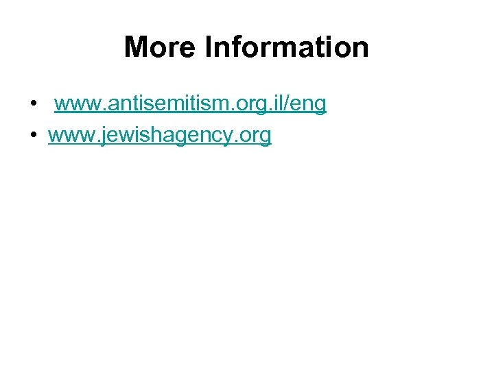 More Information • www. antisemitism. org. il/eng • www. jewishagency. org