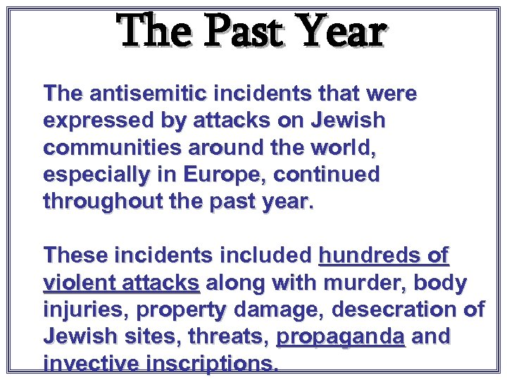 The Past Year The antisemitic incidents that were expressed by attacks on Jewish communities