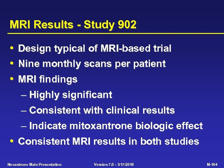 MRI Results - Study 902 • • • Design typical of MRI-based trial Nine