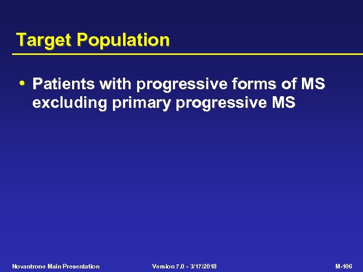 Target Population • Patients with progressive forms of MS excluding primary progressive MS Novantrone