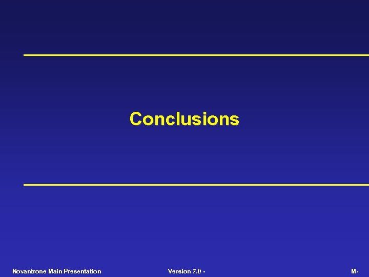 Conclusions Novantrone Main Presentation Version 7. 0 - M-