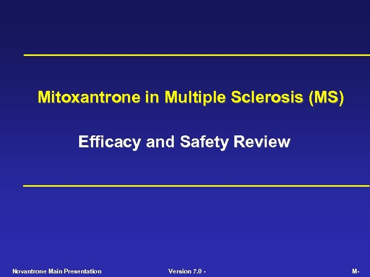 Mitoxantrone in Multiple Sclerosis (MS) Efficacy and Safety Review Novantrone Main Presentation Version 7.