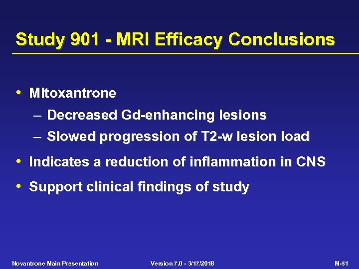 Study 901 - MRI Efficacy Conclusions • Mitoxantrone – – Decreased Gd-enhancing lesions Slowed