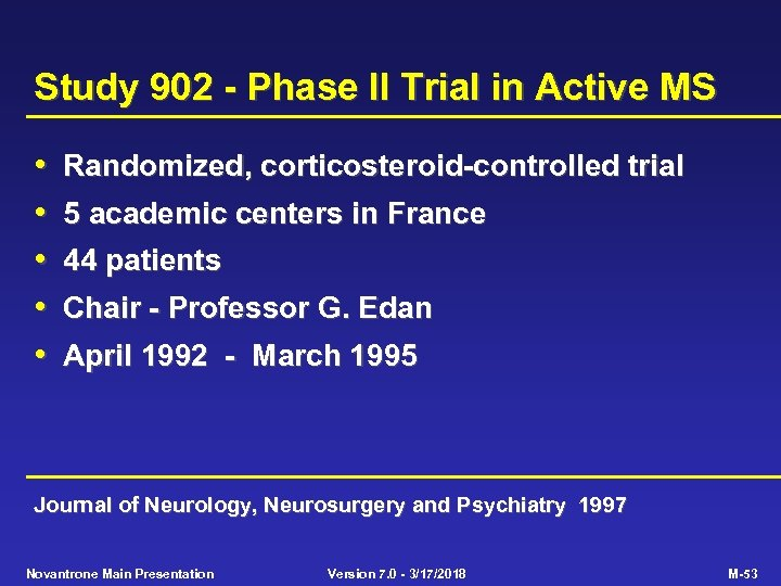 Study 902 - Phase II Trial in Active MS • • • Randomized, corticosteroid-controlled