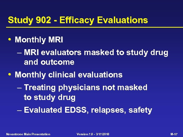 Study 902 - Efficacy Evaluations • Monthly MRI – MRI evaluators masked to study