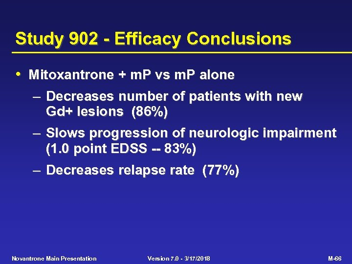Study 902 - Efficacy Conclusions • Mitoxantrone + m. P vs m. P alone