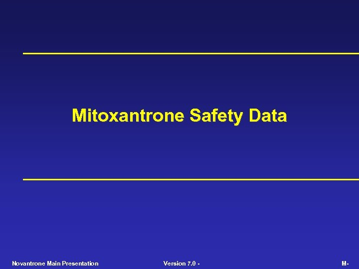 Mitoxantrone Safety Data Novantrone Main Presentation Version 7. 0 - M-