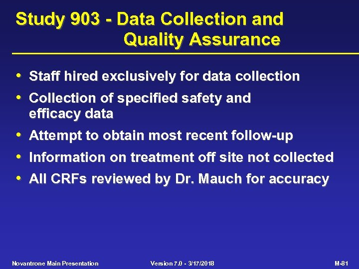Study 903 - Data Collection and Quality Assurance • Staff hired exclusively for data