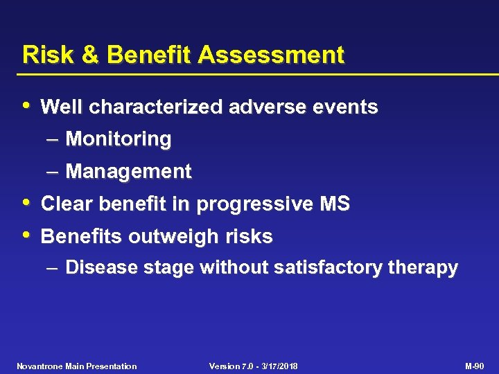 Risk & Benefit Assessment • Well characterized adverse events – Monitoring – Management •