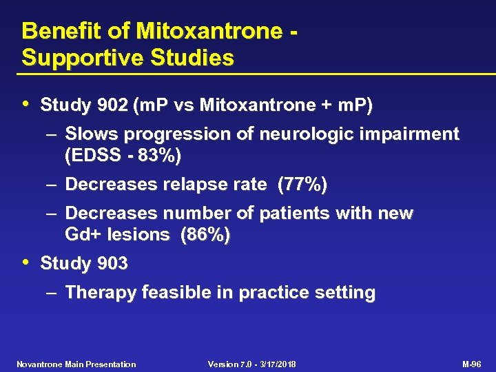 Benefit of Mitoxantrone Supportive Studies • Study 902 (m. P vs Mitoxantrone + m.