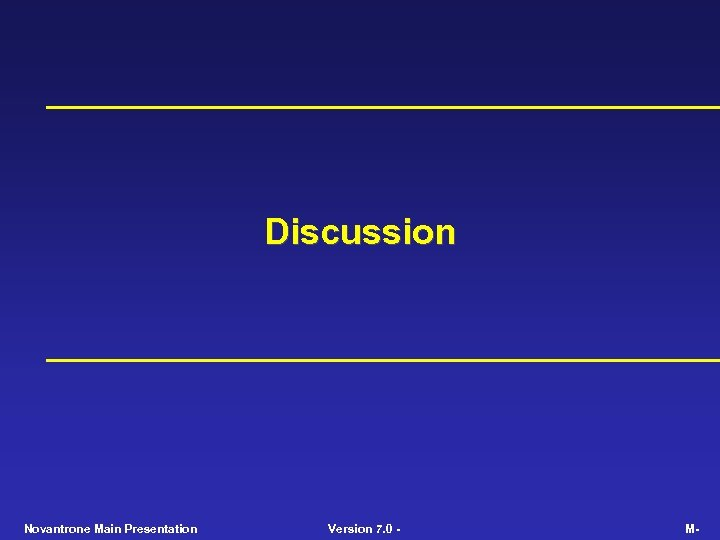 Discussion Novantrone Main Presentation Version 7. 0 - M-