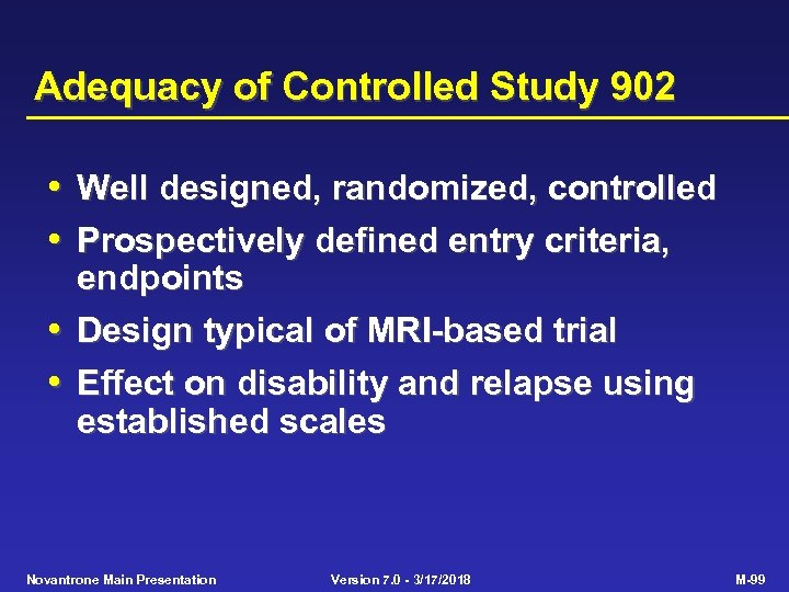 Adequacy of Controlled Study 902 • Well designed, randomized, controlled • Prospectively defined entry