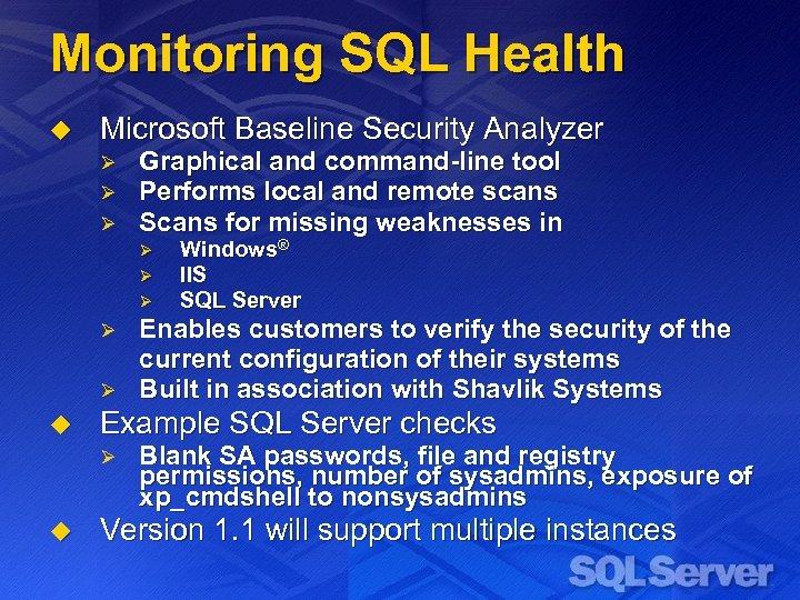 Monitoring SQL Health u Microsoft Baseline Security Analyzer Ø Ø Ø Graphical and command-line