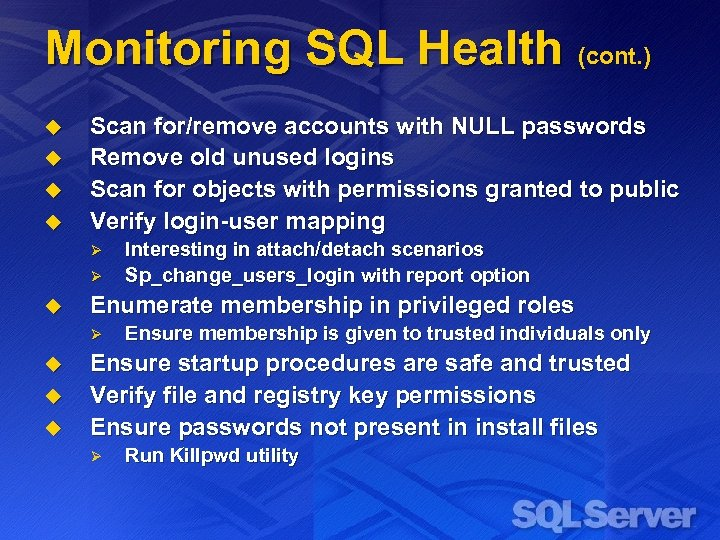 Monitoring SQL Health (cont. ) u u Scan for/remove accounts with NULL passwords Remove