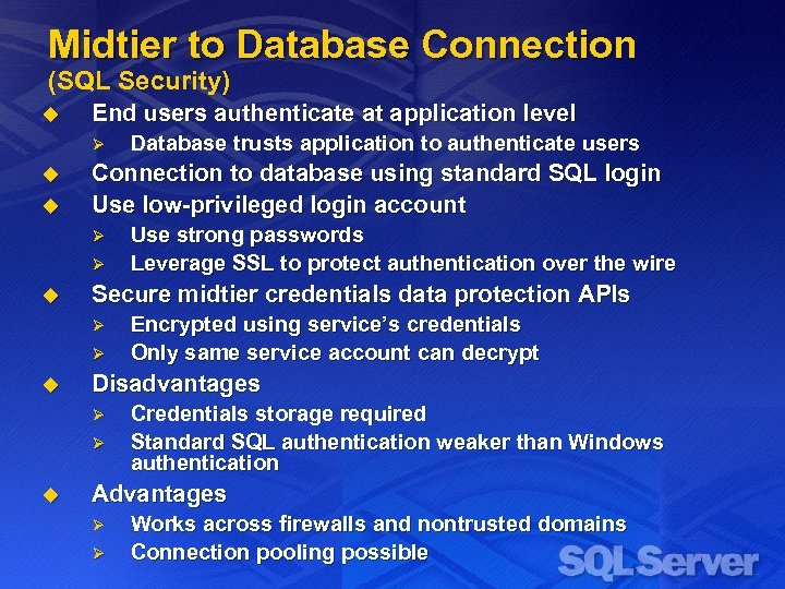 Midtier to Database Connection (SQL Security) u End users authenticate at application level Ø