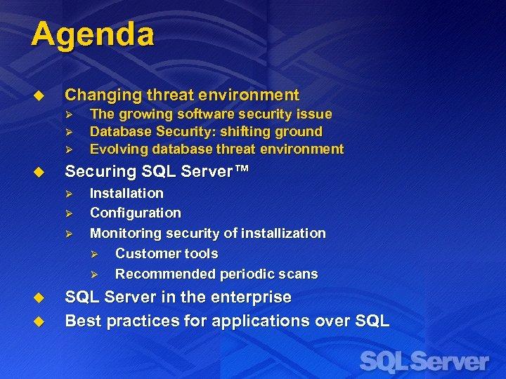 Agenda u Changing threat environment Ø Ø Ø u Securing SQL Server™ Ø Ø