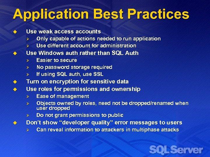 Application Best Practices u Use weak access accounts Ø Ø u Use Windows auth