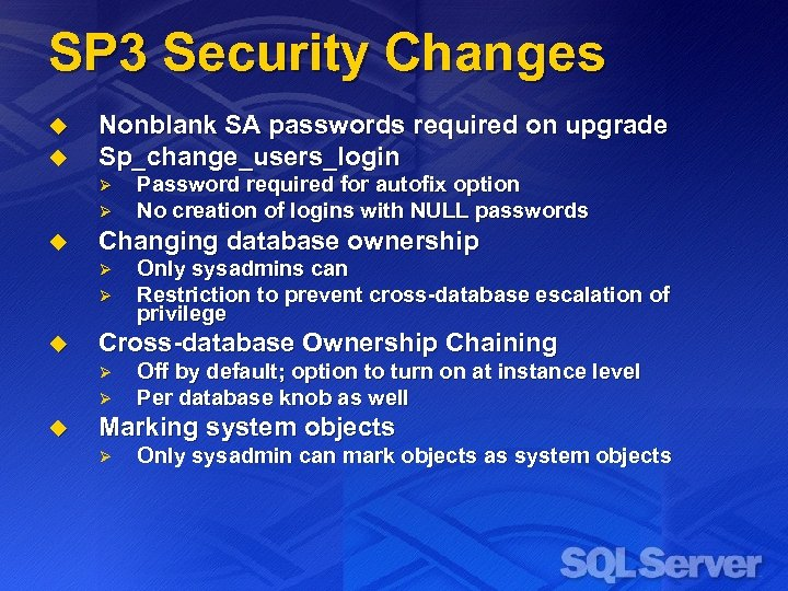 SP 3 Security Changes u u Nonblank SA passwords required on upgrade Sp_change_users_login Ø