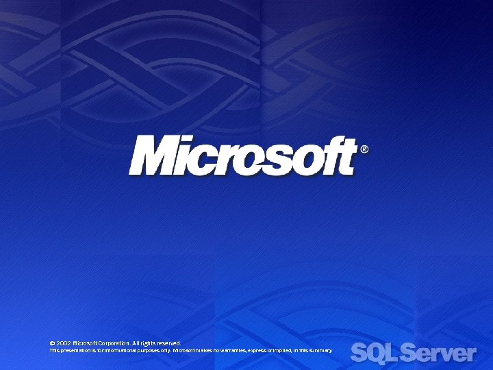 © 2002 Microsoft Corporation. All rights reserved. This presentation is for informational purposes only.