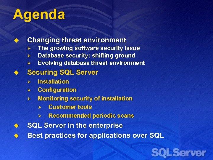 Agenda u Changing threat environment Ø Ø Ø u Securing SQL Server Ø Ø