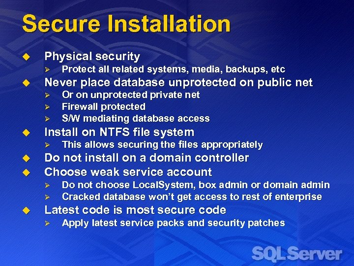 Secure Installation u Physical security Ø u Never place database unprotected on public net
