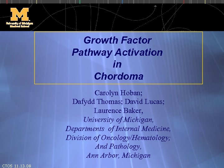 Growth Factor Pathway Activation in Chordoma Carolyn Hoban; Dafydd Thomas; David Lucas; Laurence Baker,