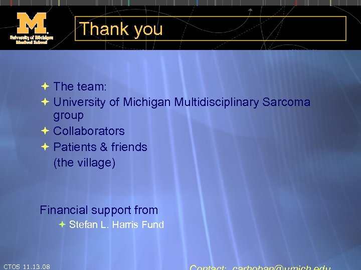 Thank you The team: University of Michigan Multidisciplinary Sarcoma group Collaborators Patients & friends