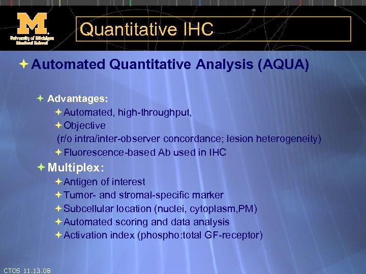 Quantitative IHC Automated Quantitative Analysis (AQUA) Advantages: Automated, high-throughput, Objective (r/o intra/inter-observer concordance; lesion