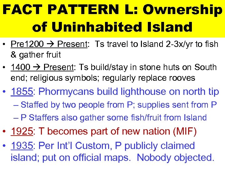 FACT PATTERN L: Ownership of Uninhabited Island • Pre 1200 Present: Ts travel to