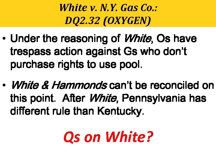 White v. N. Y. Gas Co. : DQ 2. 32 (OXYGEN) • Under the