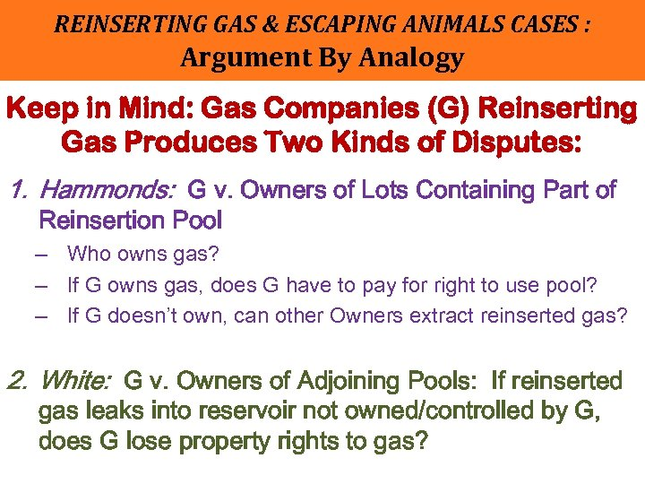 REINSERTING GAS & ESCAPING ANIMALS CASES : Argument By Analogy Keep in Mind: Gas