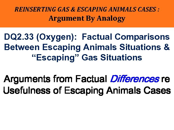 REINSERTING GAS & ESCAPING ANIMALS CASES : Argument By Analogy DQ 2. 33 (Oxygen):