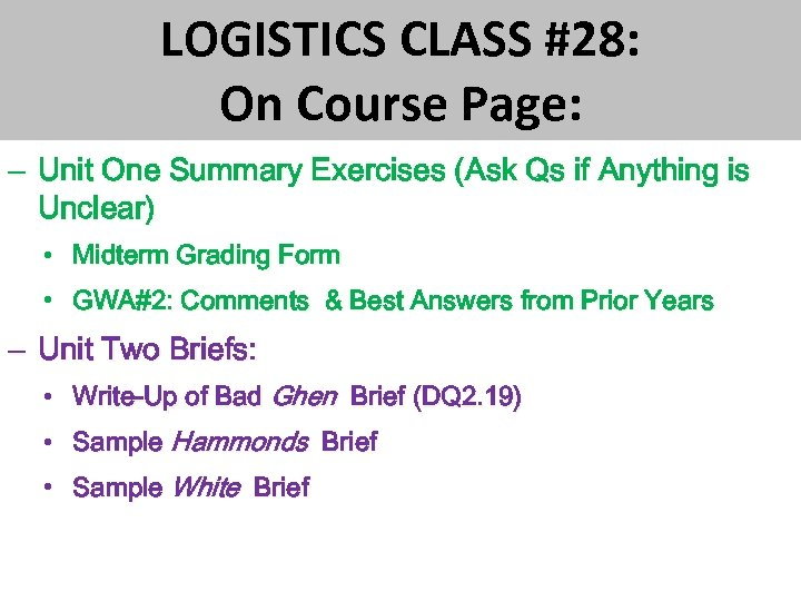 LOGISTICS CLASS #28: On Course Page: – Unit One Summary Exercises (Ask Qs if