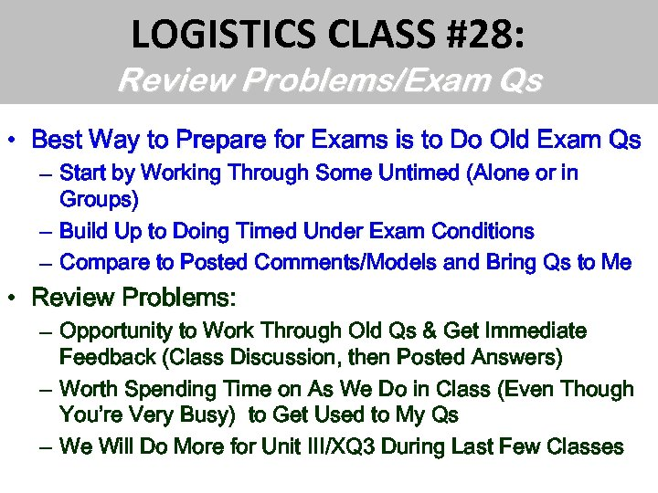 LOGISTICS CLASS #28: Review Problems/Exam Qs • Best Way to Prepare for Exams is