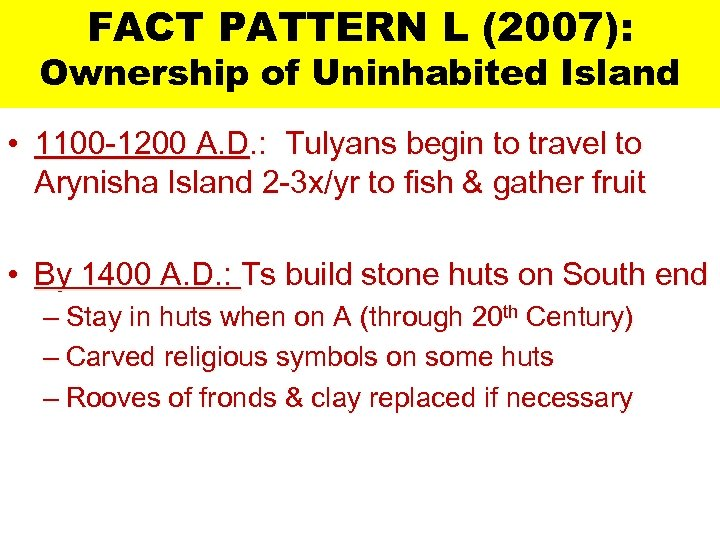 FACT PATTERN L (2007): Ownership of Uninhabited Island • 1100 -1200 A. D. :