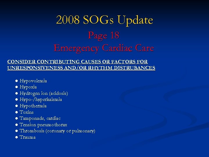 2008 SOGs Update Page 18 Emergency Cardiac Care CONSIDER CONTRIBUTING CAUSES OR FACTORS FOR