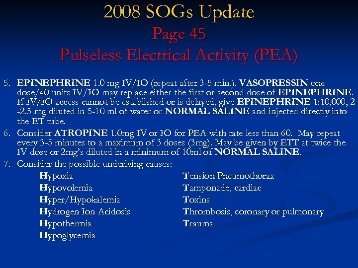 2008 SOGs Update Page 45 Pulseless Electrical Activity (PEA) 5. EPINEPHRINE 1. 0 mg