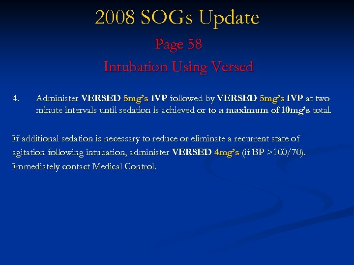 2008 SOGs Update Page 58 Intubation Using Versed 4. Administer VERSED 5 mg's IVP