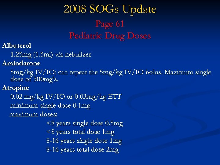 2008 SOGs Update Page 61 Pediatric Drug Doses Albuterol 1. 25 mg (1. 5