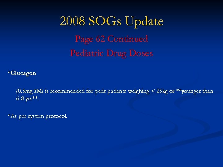 2008 SOGs Update Page 62 Continued Pediatric Drug Doses *Glucagon (0. 5 mg IM)