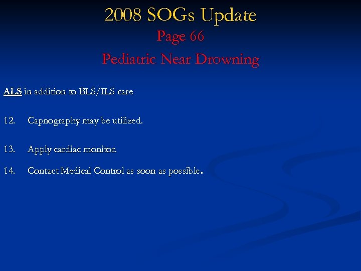 2008 SOGs Update Page 66 Pediatric Near Drowning ALS in addition to BLS/ILS care