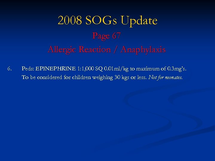 2008 SOGs Update Page 67 Allergic Reaction / Anaphylaxis 6. Peds: EPINEPHRINE 1: 1,