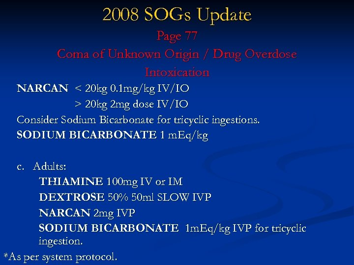 2008 SOGs Update Page 77 Coma of Unknown Origin / Drug Overdose Intoxication NARCAN