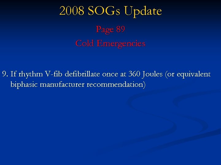 2008 SOGs Update Page 89 Cold Emergencies 9. If rhythm V-fib defibrillate once at