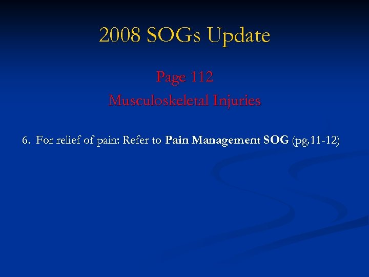 2008 SOGs Update Page 112 Musculoskeletal Injuries 6. For relief of pain: Refer to