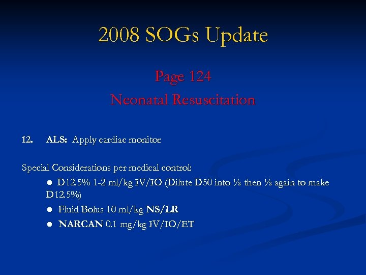 2008 SOGs Update Page 124 Neonatal Resuscitation 12. ALS: Apply cardiac monitor Special Considerations